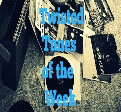 Twisted Tunes Of The Week 05.06.16
