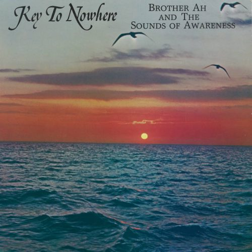 Brother Ah & The Sounds Of Awareness – Key to Nowhere