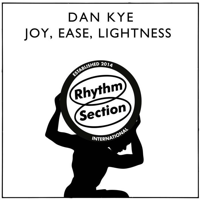 Dan Kye - Joy,Ease, Lightness