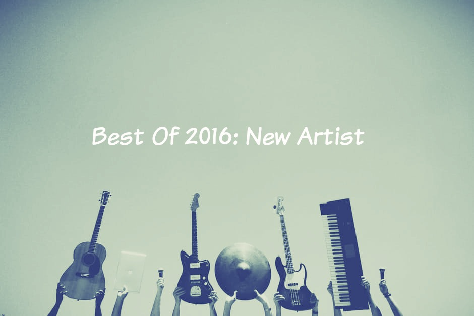 Best Of 2016: New Artist