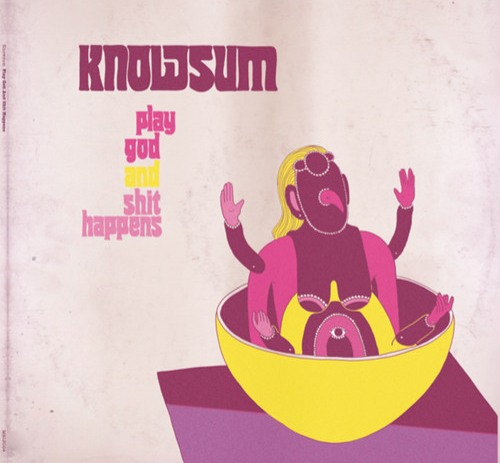 Album: Knowsum - Play God And Shit Happens