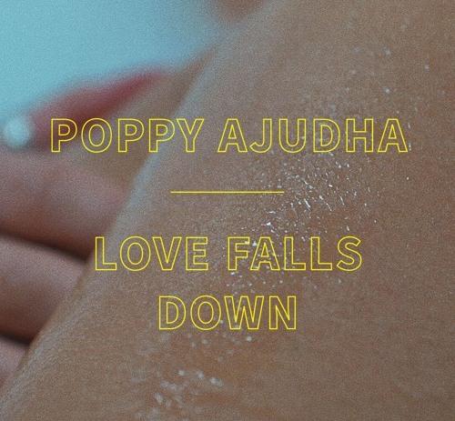 Poppy Ajudha - Love Falls Down