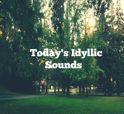 Today's Idyllic Sounds