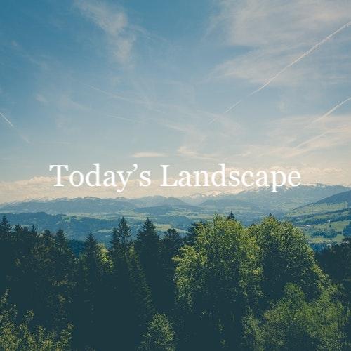 Today's Landscape