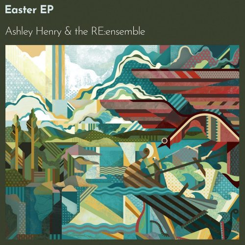 Ashley Henry & the RE:ensemble - Easter EP