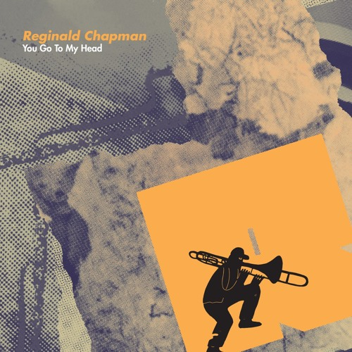 """Reginald Chapman """"You Go To My Head"""" (feat. Sam Reed)"""