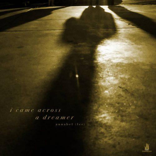 Annabel (lee) - I Came Across A Dreamer