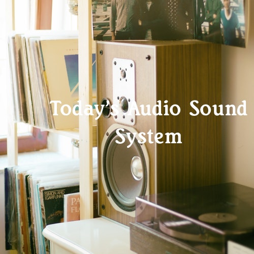 Today's Audio Sound System