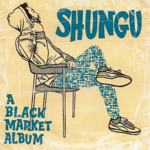A Black Market Album by Shungu