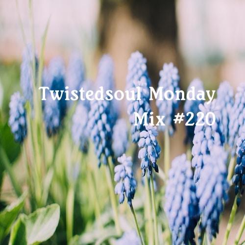 Twistedsoul Monday Mix #220.