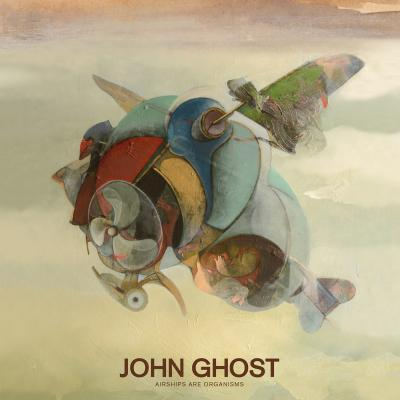 John Ghost - Airships Are Organisms.