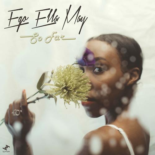 Ego Ella May - So Far.