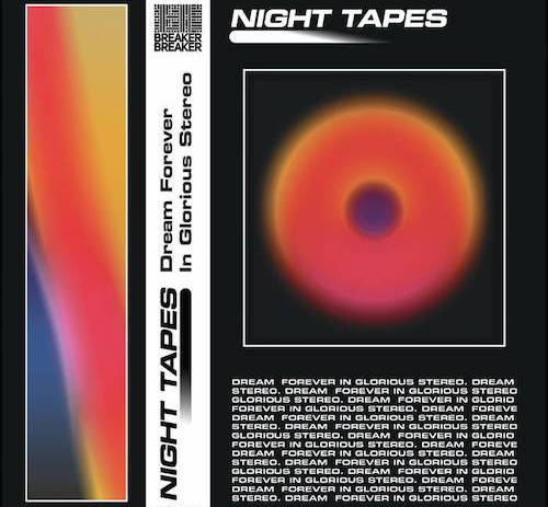 Night Tapes - Dream Forever In Glorious Stereo