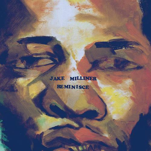 Jake Milliner - Reminisce (feat. Alfa Mist & Marcus Tenney)