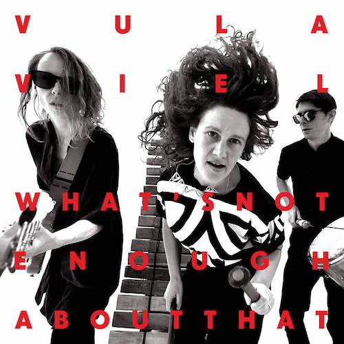Vula Viel - What's Not Enough About That?