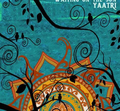 Yaatri - Waiting on the Sun (feat. Zuheb Ahmed Khan).